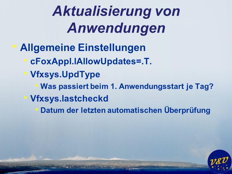 Aktualisierung von Anwendungen * Allgemeine Einstellungen * cFoxAppl.lAllowUpdates=.T. * Vfxsys.UpdType * Was passiert beim 1. Anwendungsstart je Tag?