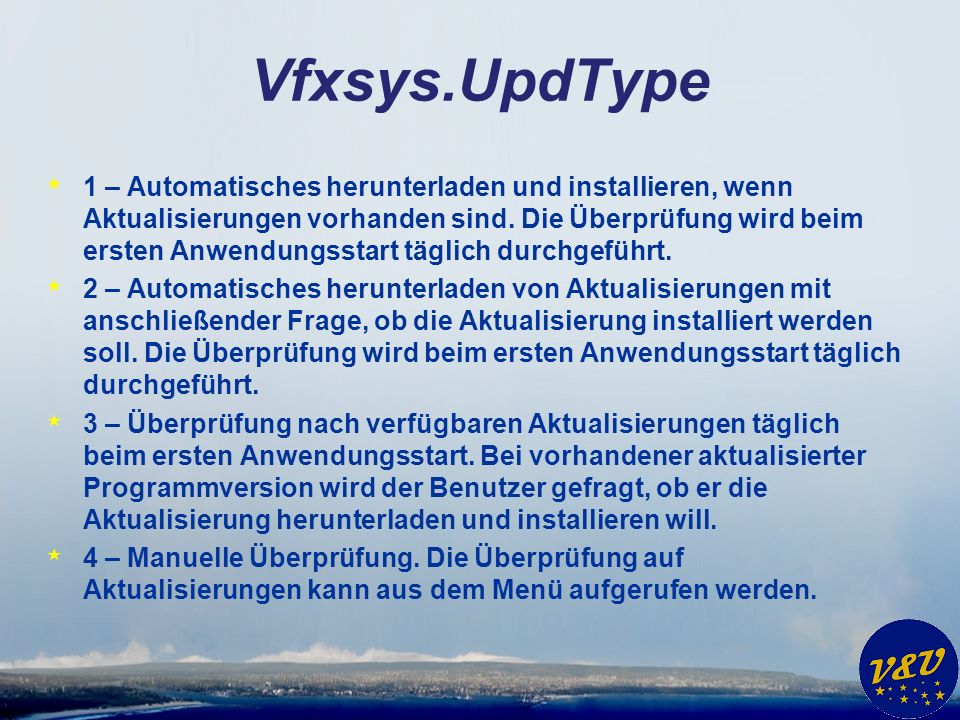 Vfxsys.UpdType * 1 – Automatisches herunterladen und installieren, wenn Aktualisierungen vorhanden sind. Die Überprüfung wird beim ersten Anwendungsst