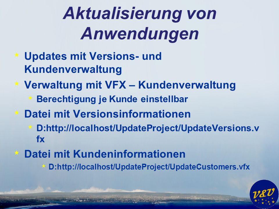 Aktualisierung von Anwendungen * Updates mit Versions- und Kundenverwaltung * Verwaltung mit VFX – Kundenverwaltung * Berechtigung je Kunde einstellbar * Datei mit Versionsinformationen * D:http://localhost/UpdateProject/UpdateVersions.v fx * Datei mit Kundeninformationen * D:http://localhost/UpdateProject/UpdateCustomers.vfx