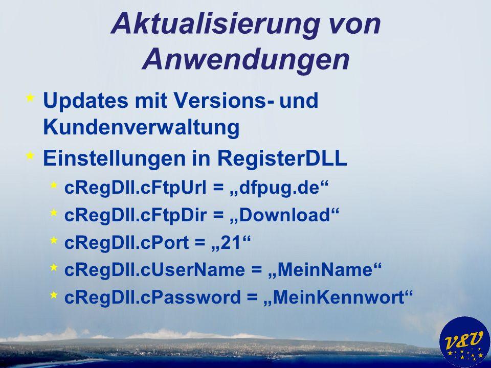 Aktualisierung von Anwendungen * Updates mit Versions- und Kundenverwaltung * Einstellungen in RegisterDLL * cRegDll.cFtpUrl = dfpug.de * cRegDll.cFtpDir = Download * cRegDll.cPort = 21 * cRegDll.cUserName = MeinName * cRegDll.cPassword = MeinKennwort