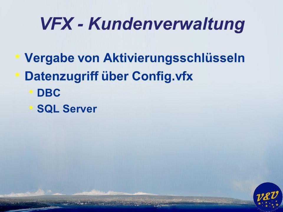 VFX - Kundenverwaltung * Vergabe von Aktivierungsschlüsseln * Datenzugriff über Config.vfx * DBC * SQL Server