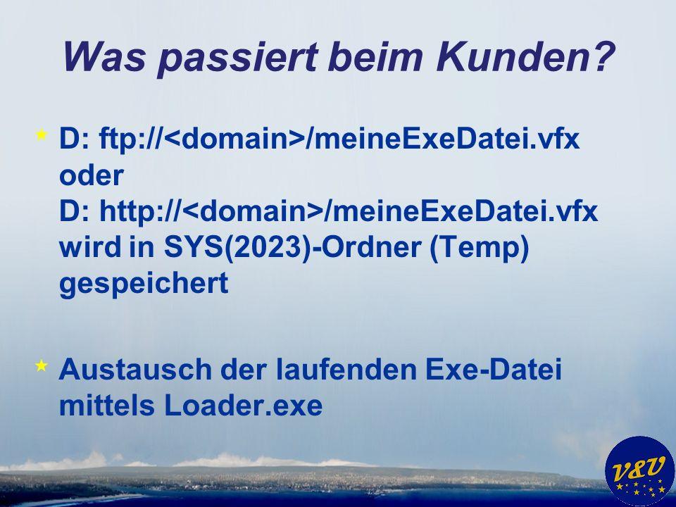 Was passiert beim Kunden? * D: ftp:// /meineExeDatei.vfx oder D: http:// /meineExeDatei.vfx wird in SYS(2023)-Ordner (Temp) gespeichert * Austausch de