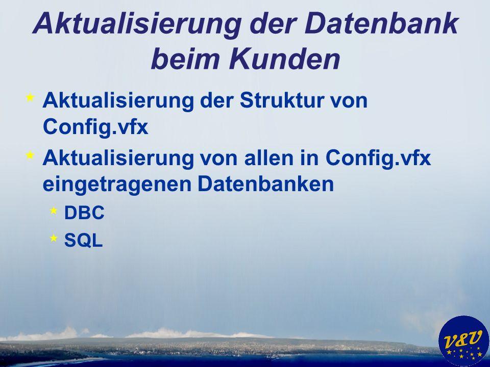 Aktualisierung der Datenbank beim Kunden * Aktualisierung der Struktur von Config.vfx * Aktualisierung von allen in Config.vfx eingetragenen Datenbanken * DBC * SQL