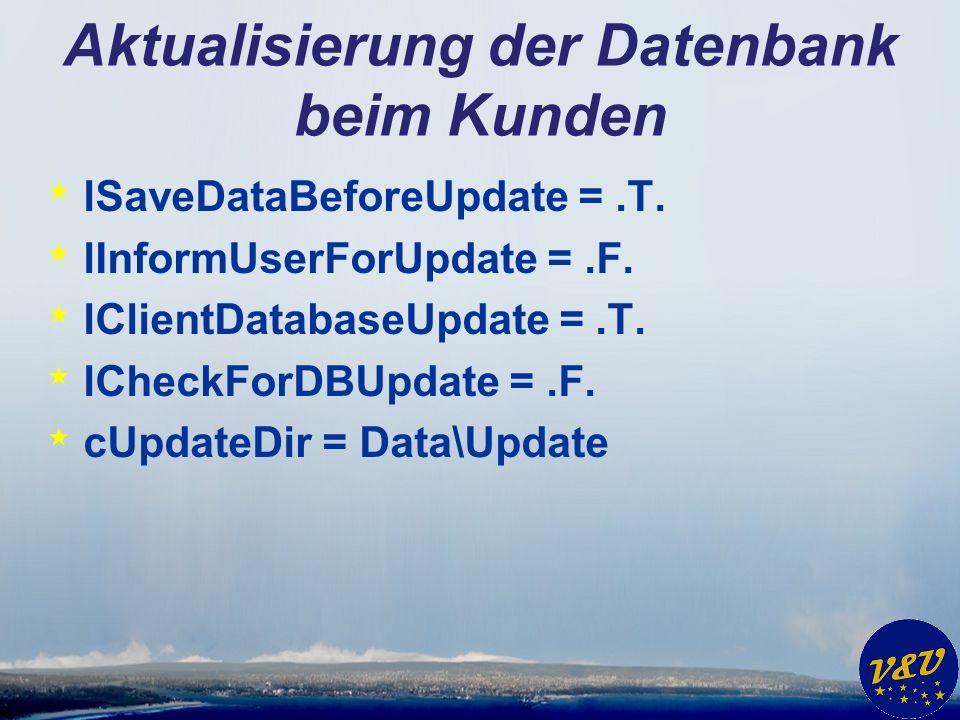 Aktualisierung der Datenbank beim Kunden * lSaveDataBeforeUpdate =.T. * lInformUserForUpdate =.F. * lClientDatabaseUpdate =.T. * lCheckForDBUpdate =.F