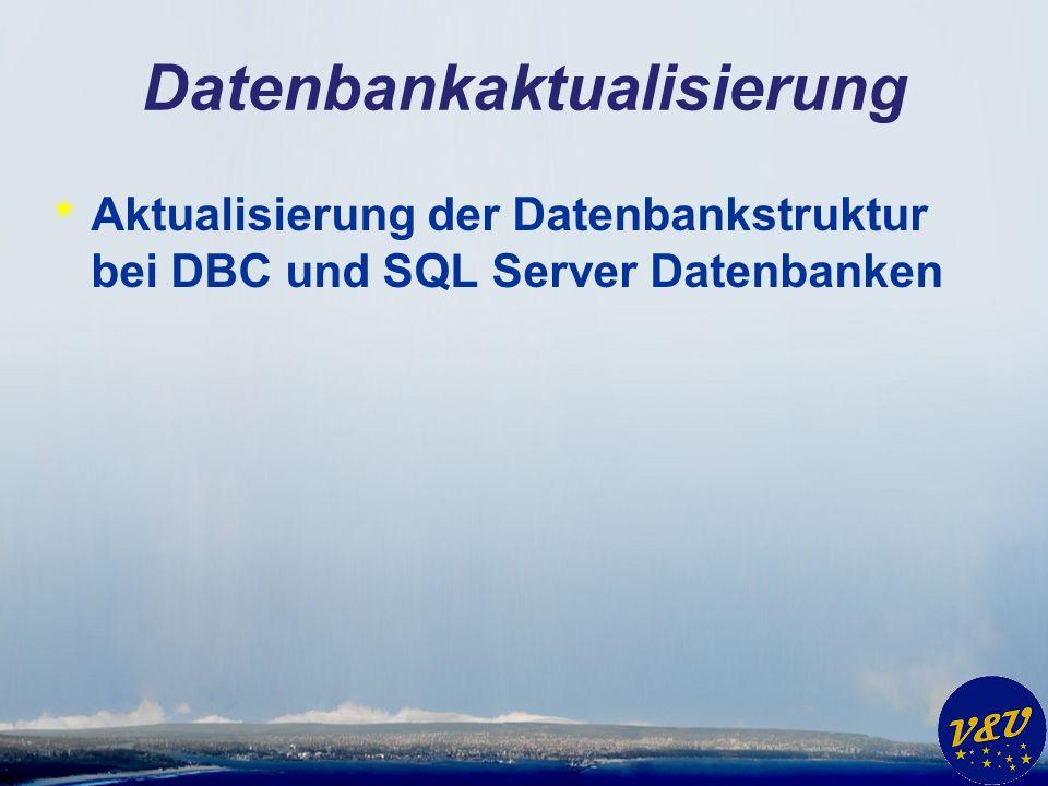 Datenbankaktualisierung * Aktualisierung der Datenbankstruktur bei DBC und SQL Server Datenbanken
