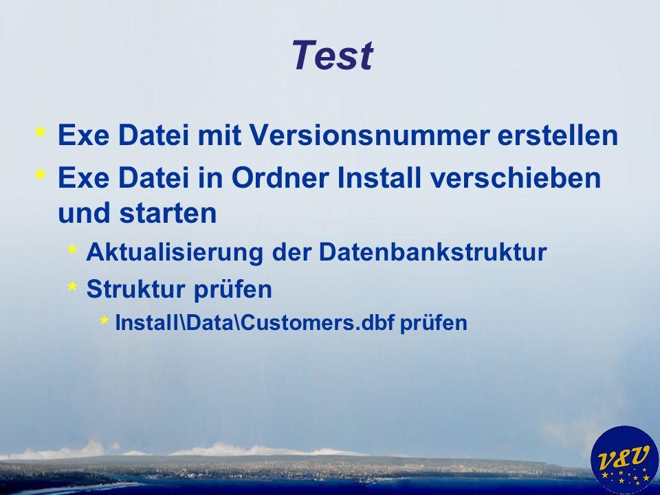 Test * Exe Datei mit Versionsnummer erstellen * Exe Datei in Ordner Install verschieben und starten * Aktualisierung der Datenbankstruktur * Struktur prüfen * Install\Data\Customers.dbf prüfen