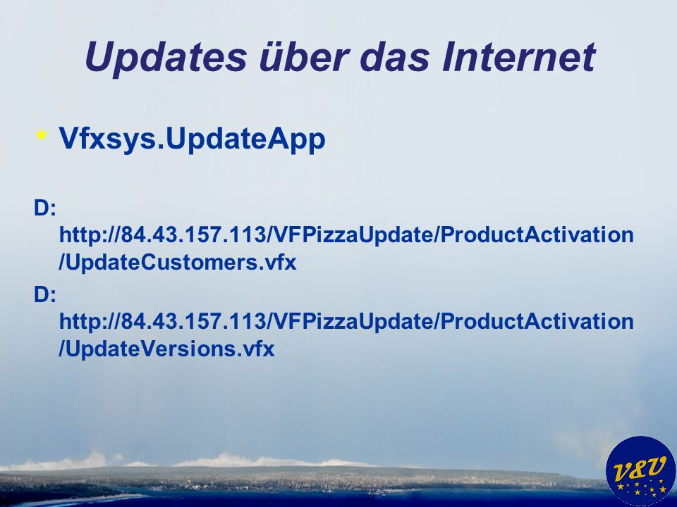 Updates über das Internet * Vfxsys.UpdateApp D: http://84.43.157.113/VFPizzaUpdate/ProductActivation /UpdateCustomers.vfx D: http://84.43.157.113/VFPizzaUpdate/ProductActivation /UpdateVersions.vfx