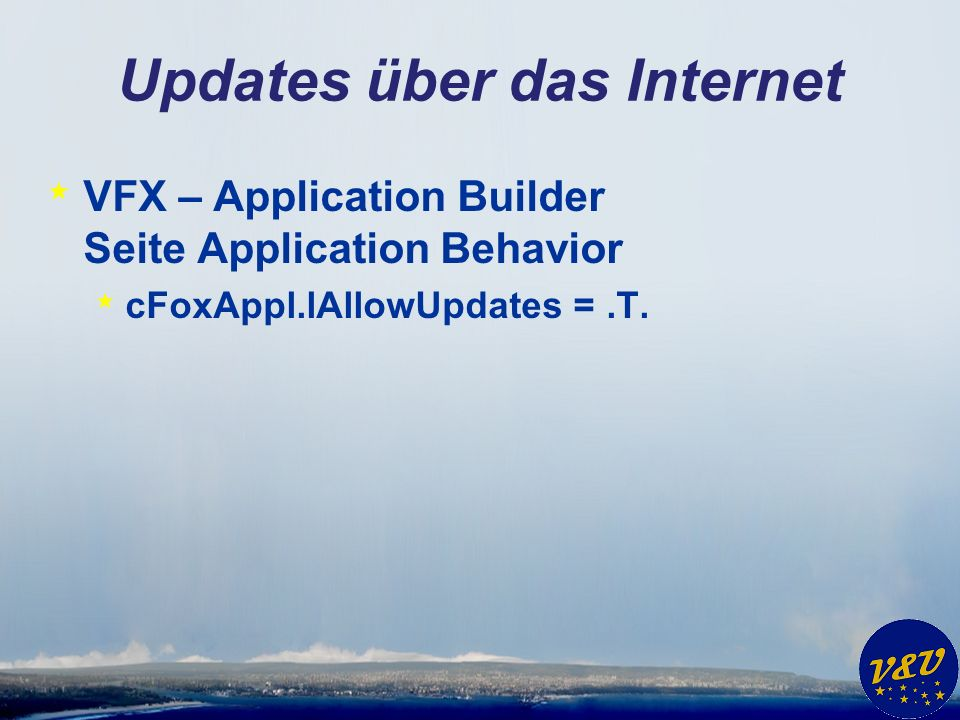 Updates über das Internet * VFX – Application Builder Seite Application Behavior * cFoxAppl.lAllowUpdates =.T.