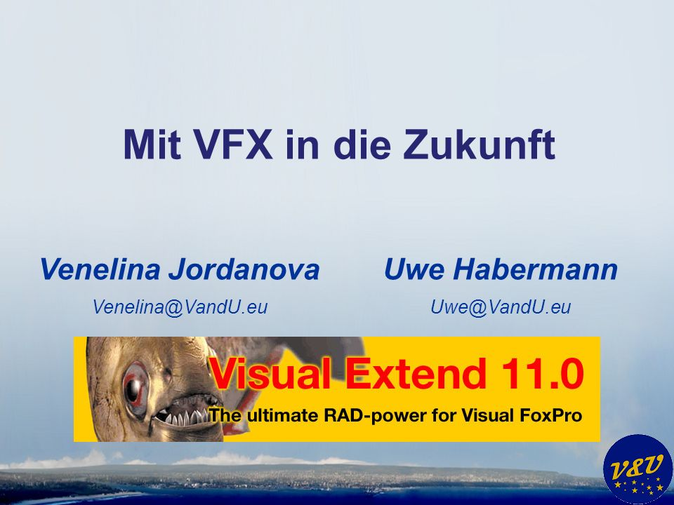 Uwe Habermann Uwe@VandU.eu Mit VFX in die Zukunft Venelina Jordanova Venelina@VandU.eu