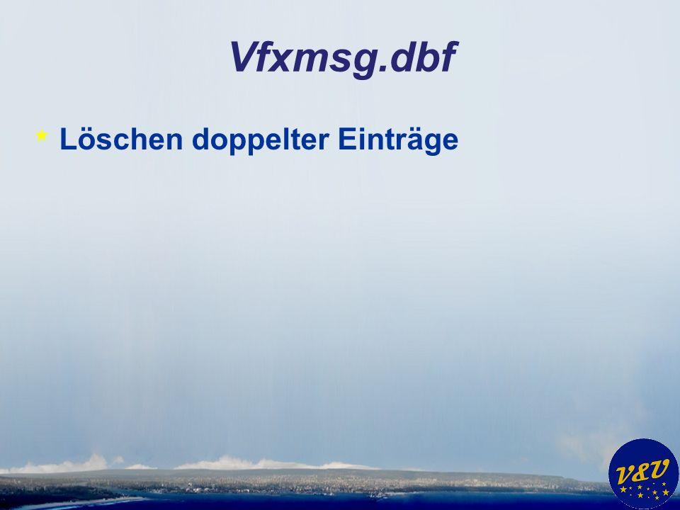 Vfxmsg.dbf * Löschen doppelter Einträge