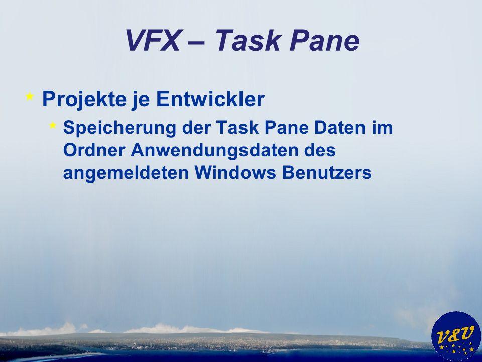 VFX – Task Pane * Projekte je Entwickler * Speicherung der Task Pane Daten im Ordner Anwendungsdaten des angemeldeten Windows Benutzers