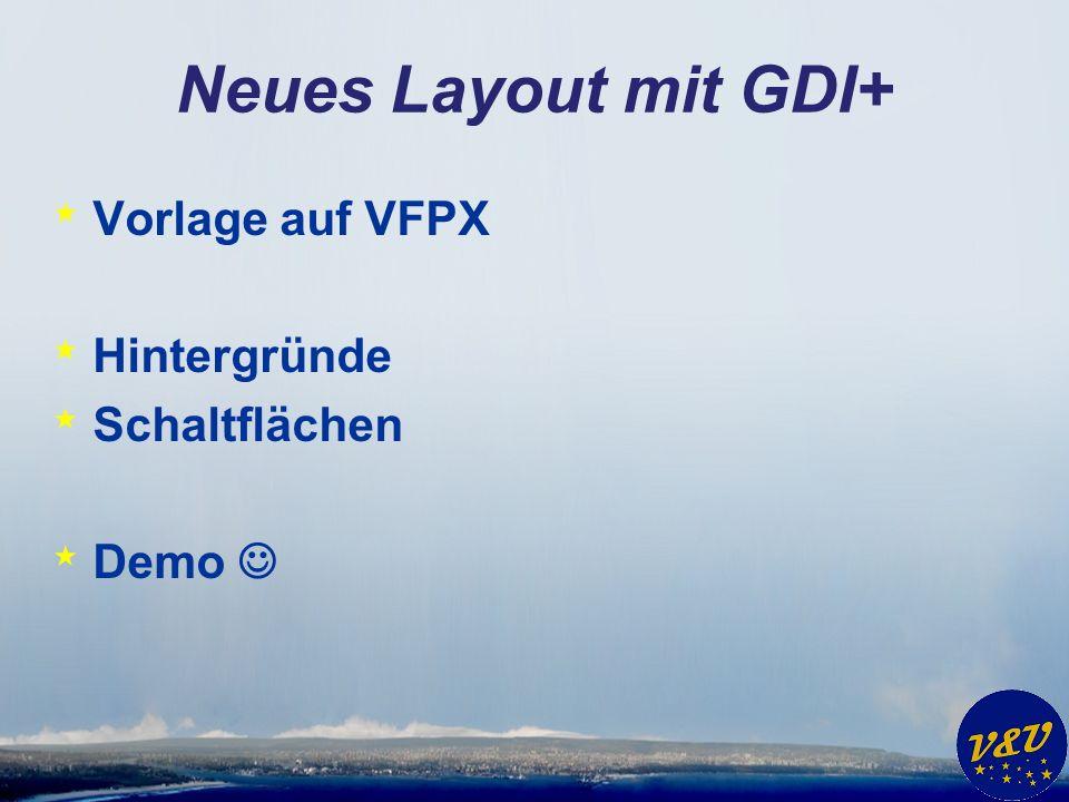 Neues Layout mit GDI+ * Vorlage auf VFPX * Hintergründe * Schaltflächen * Demo