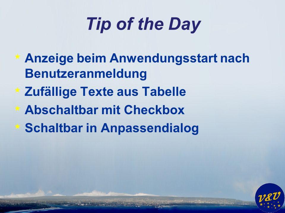 Tip of the Day * Anzeige beim Anwendungsstart nach Benutzeranmeldung * Zufällige Texte aus Tabelle * Abschaltbar mit Checkbox * Schaltbar in Anpassend