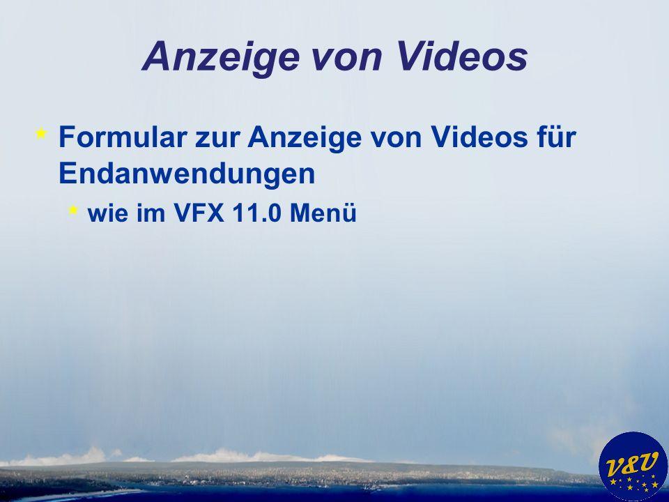Anzeige von Videos * Formular zur Anzeige von Videos für Endanwendungen * wie im VFX 11.0 Menü