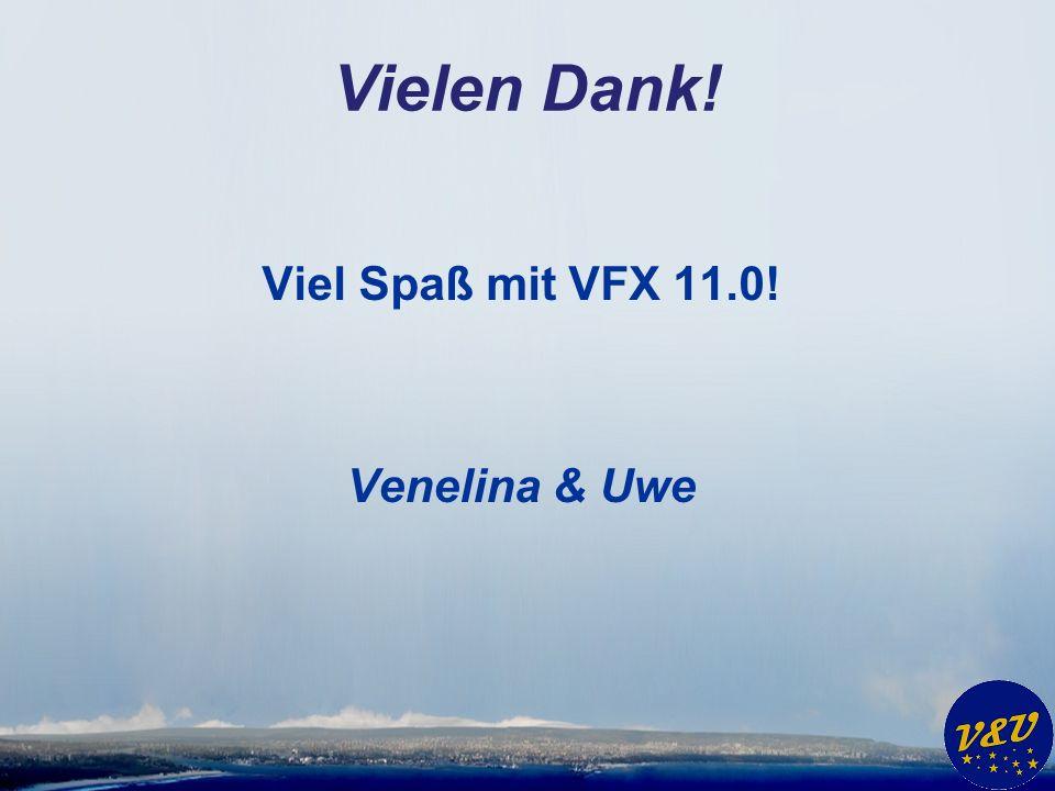 Vielen Dank! Viel Spaß mit VFX 11.0! Venelina & Uwe