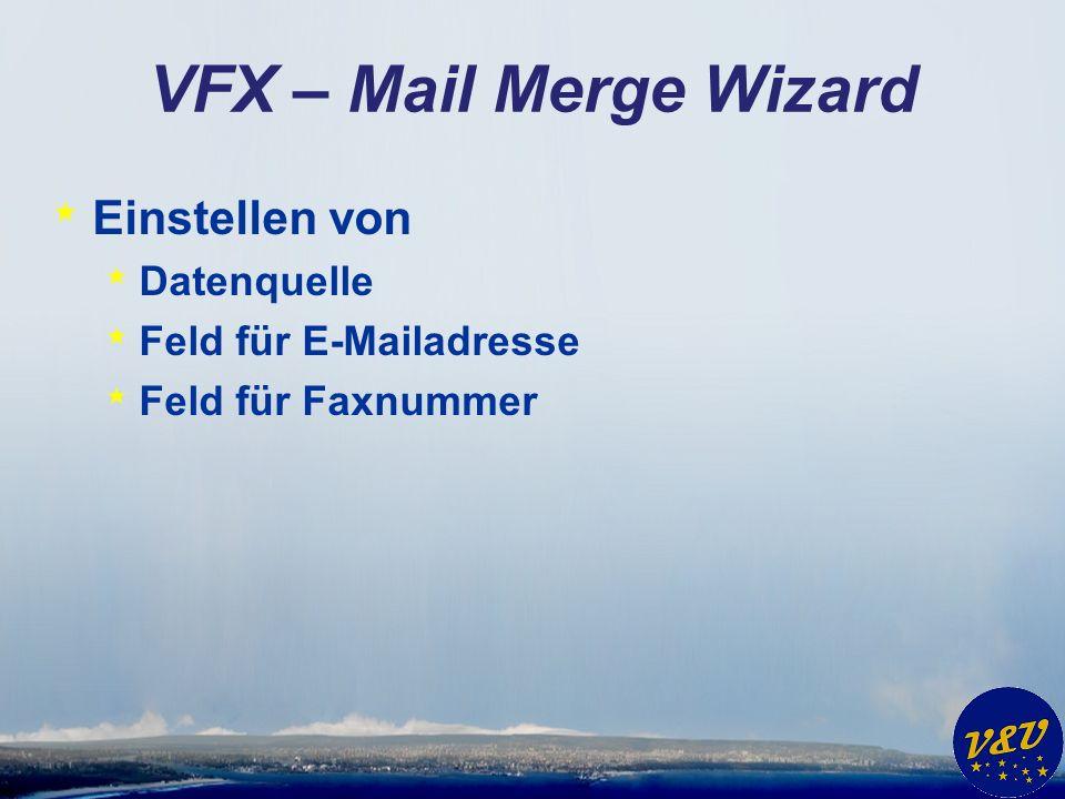 VFX – Mail Merge Wizard * Einstellen von * Datenquelle * Feld für E-Mailadresse * Feld für Faxnummer