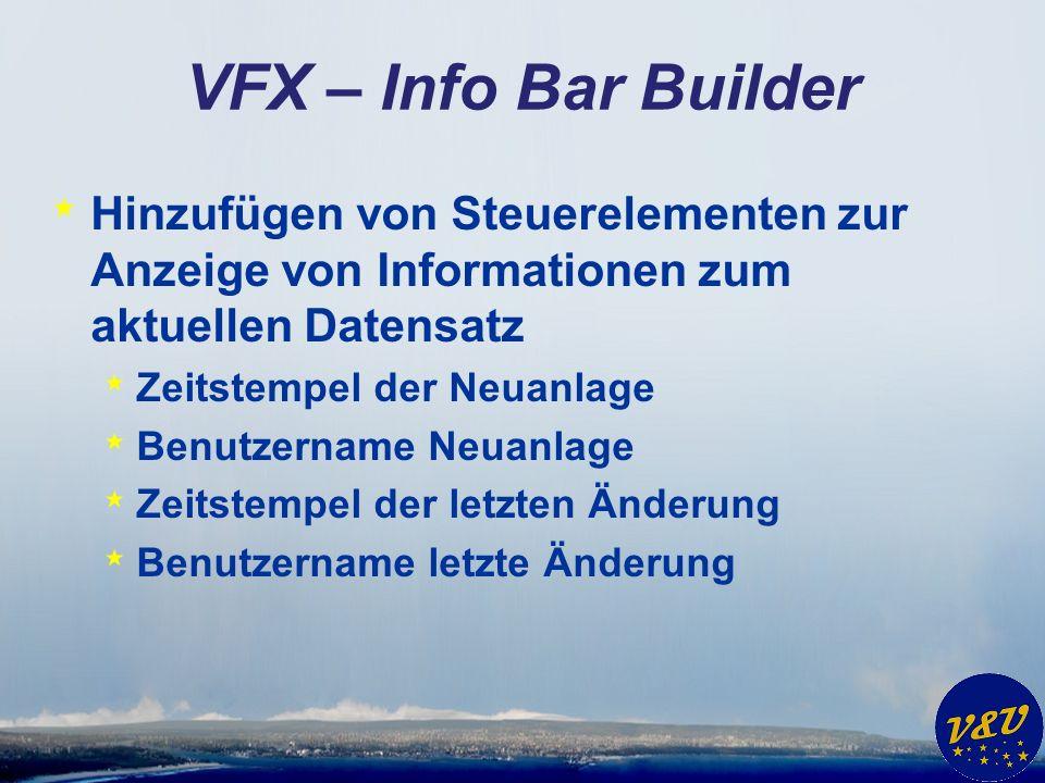 VFX – Info Bar Builder * Hinzufügen von Steuerelementen zur Anzeige von Informationen zum aktuellen Datensatz * Zeitstempel der Neuanlage * Benutzerna