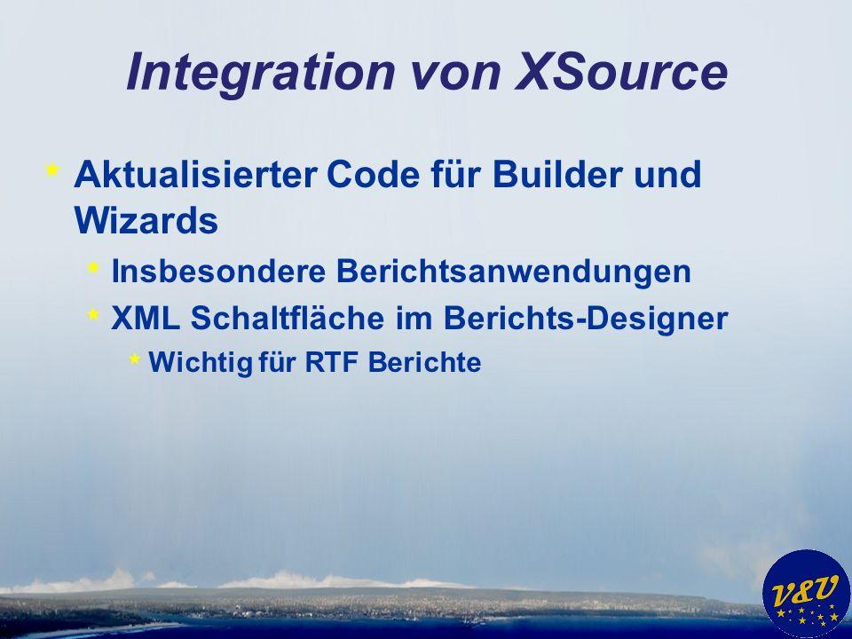 Integration von XSource * Aktualisierter Code für Builder und Wizards * Insbesondere Berichtsanwendungen * XML Schaltfläche im Berichts-Designer * Wic