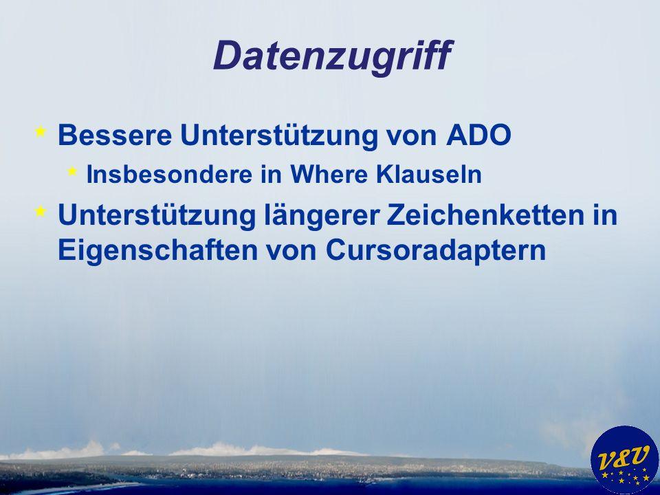 Datenzugriff * Bessere Unterstützung von ADO * Insbesondere in Where Klauseln * Unterstützung längerer Zeichenketten in Eigenschaften von Cursoradapte