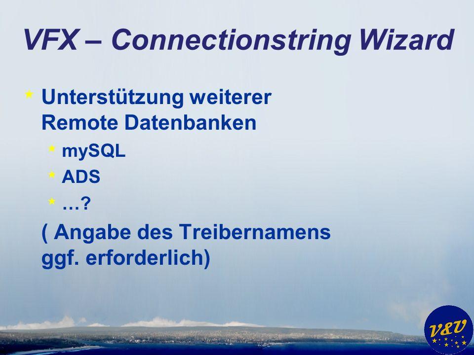 VFX – Connectionstring Wizard * Unterstützung weiterer Remote Datenbanken * mySQL * ADS * …? ( Angabe des Treibernamens ggf. erforderlich)