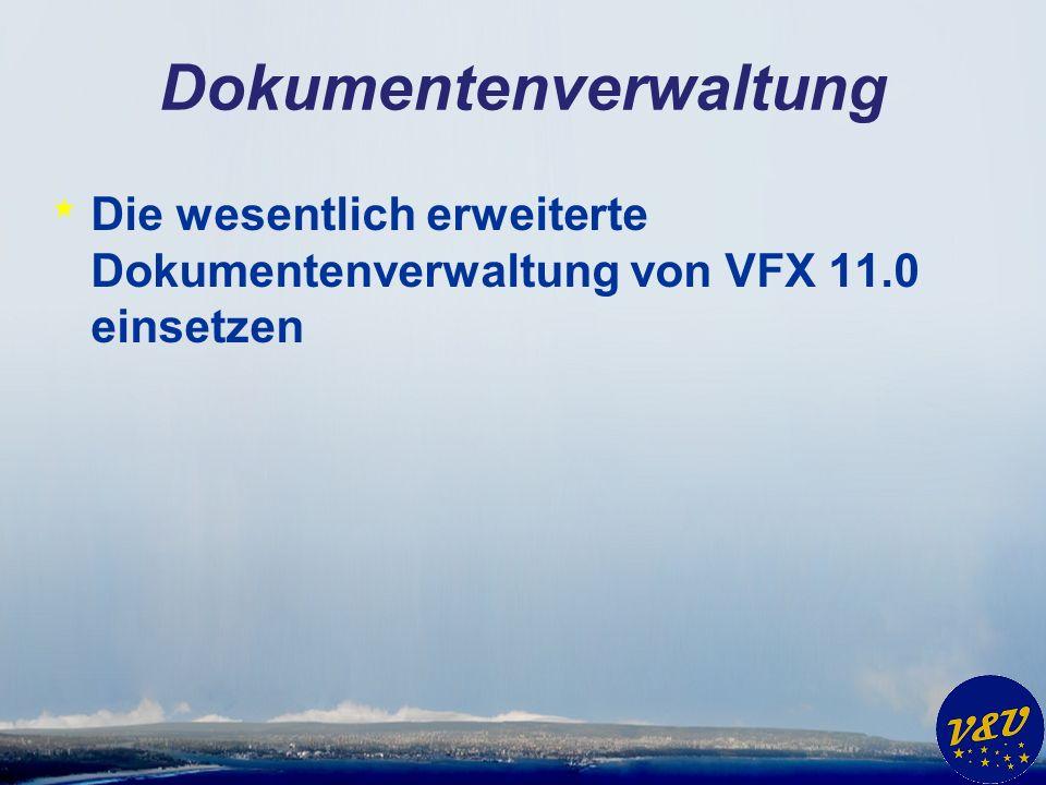Dokumentenverwaltung * Die wesentlich erweiterte Dokumentenverwaltung von VFX 11.0 einsetzen