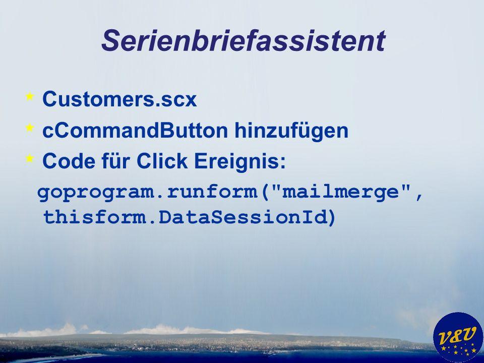 Serienbriefassistent * Customers.scx * cCommandButton hinzufügen * Code für Click Ereignis: goprogram.runform(