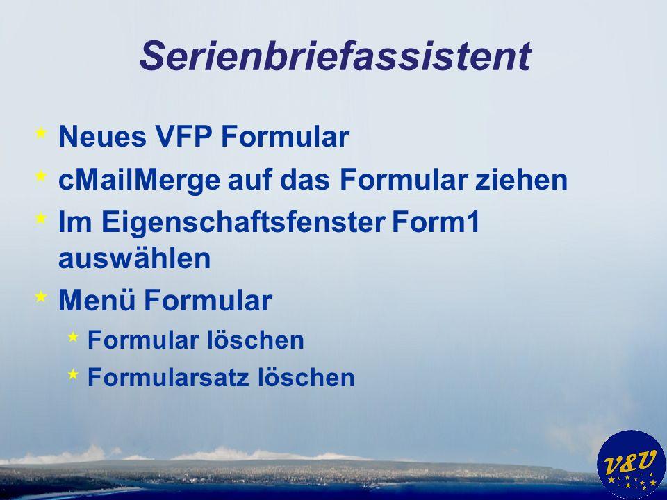 Serienbriefassistent * Neues VFP Formular * cMailMerge auf das Formular ziehen * Im Eigenschaftsfenster Form1 auswählen * Menü Formular * Formular lös