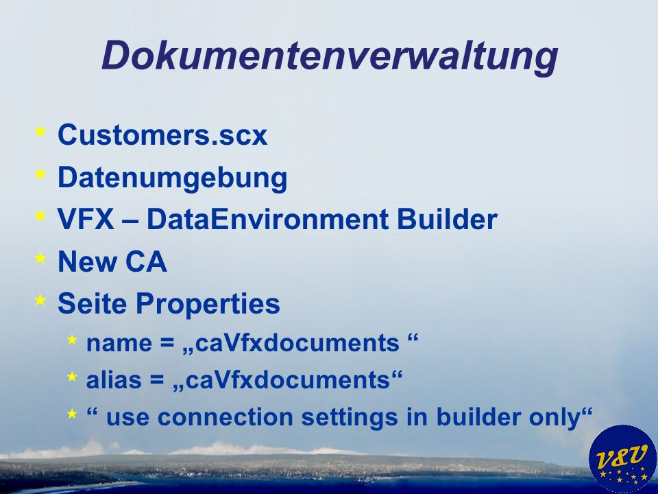 Dokumentenverwaltung * Customers.scx * Datenumgebung * VFX – DataEnvironment Builder * New CA * Seite Properties * name = caVfxdocuments * alias = caVfxdocuments * use connection settings in builder only