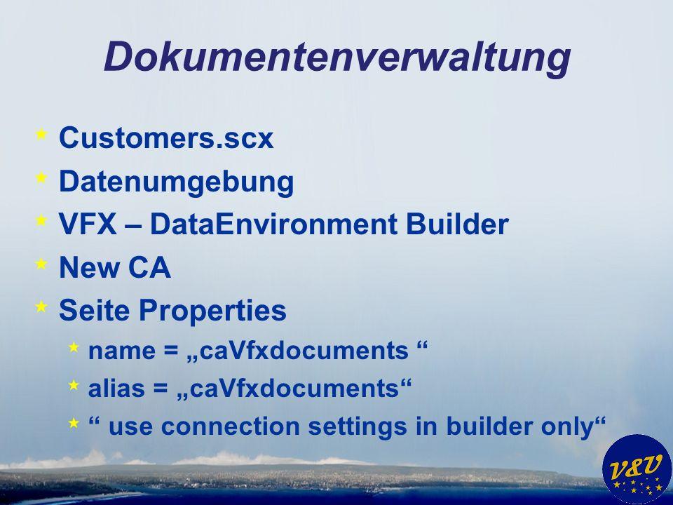 Dokumentenverwaltung * Seite Data Access SELECT * FROM caVfxdocuments WHERE PARENTKEY = ?CUSTOMERS.CUSTOMERID * Bei Schema auf Build klicken