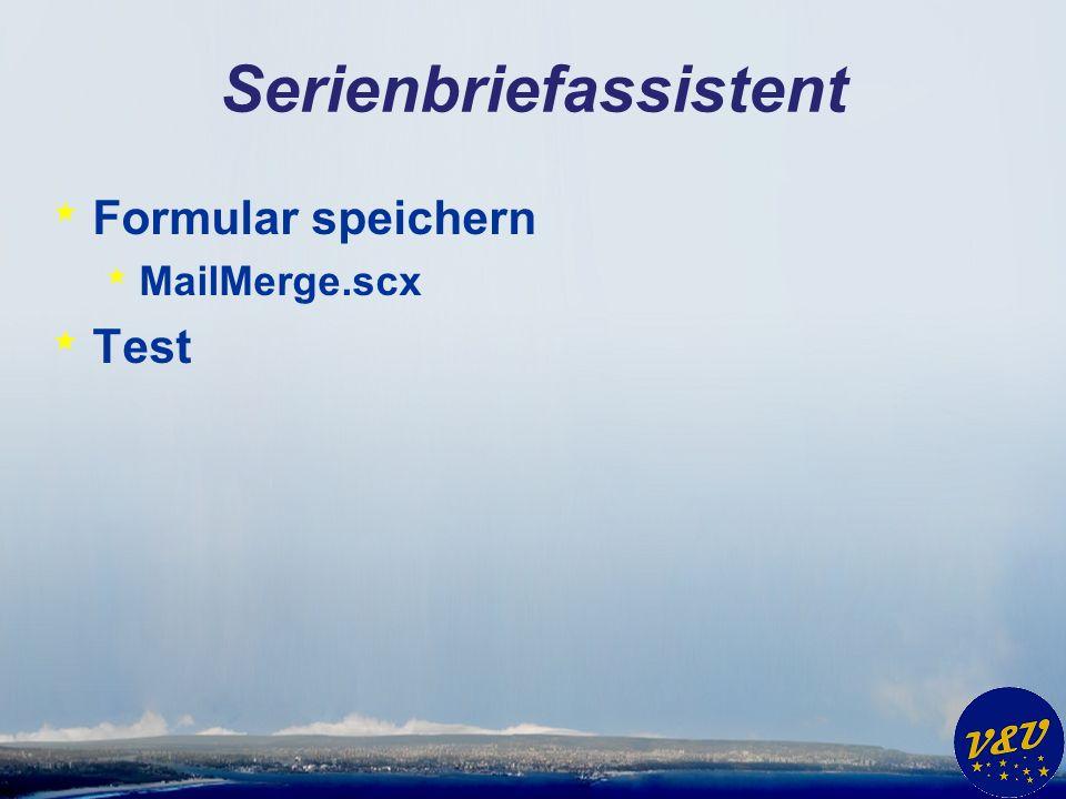 Serienbriefassistent * Formular speichern * MailMerge.scx * Test