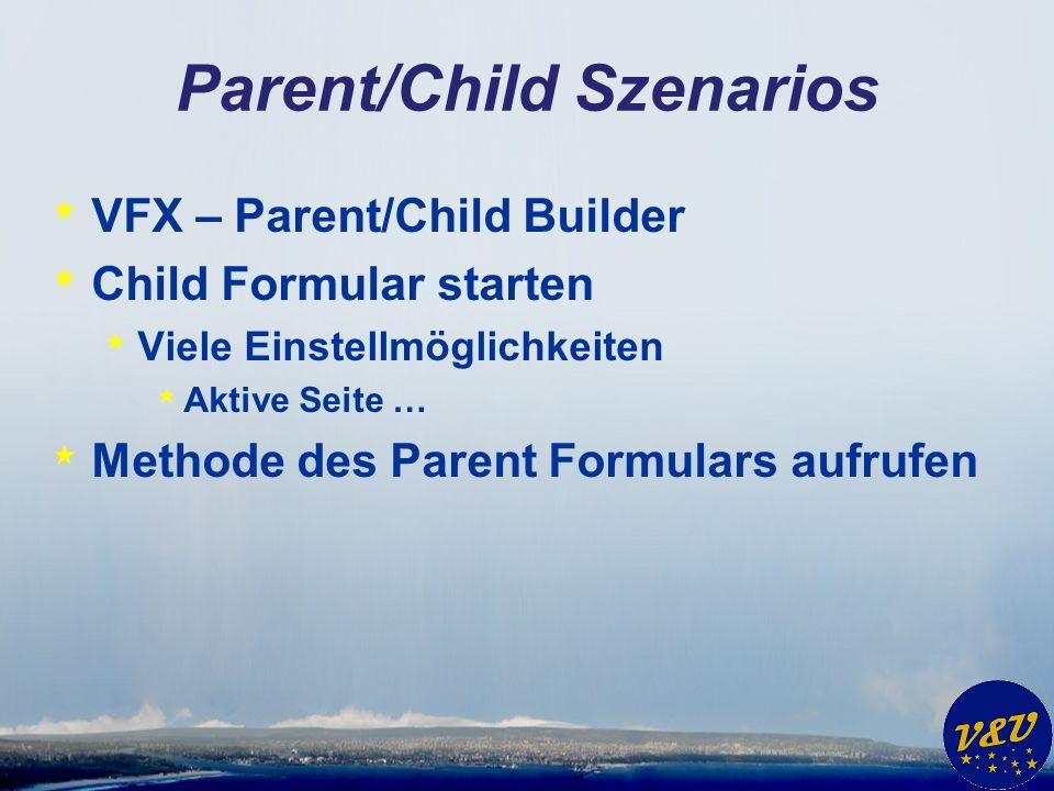 Parent/Child Szenarios * VFX – Parent/Child Builder * Child Formular starten * Viele Einstellmöglichkeiten * Aktive Seite … * Methode des Parent Formu