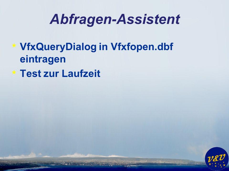 Abfragen-Assistent * VfxQueryDialog in Vfxfopen.dbf eintragen * Test zur Laufzeit