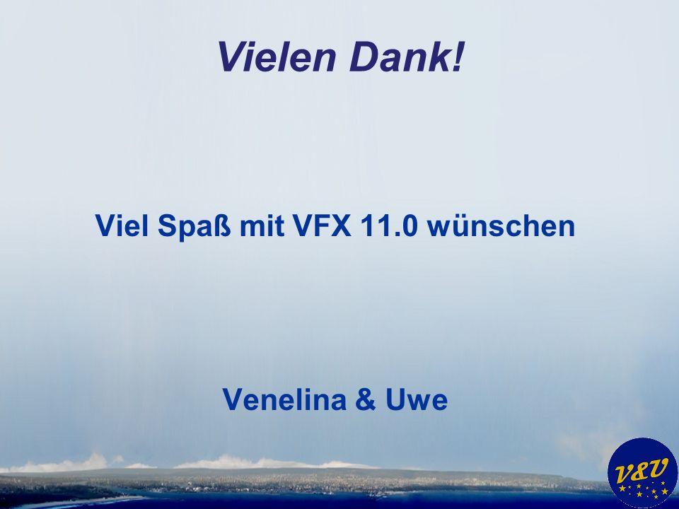 Vielen Dank! Viel Spaß mit VFX 11.0 wünschen Venelina & Uwe
