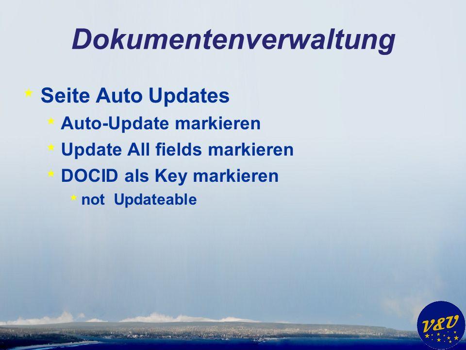 Dokumentenverwaltung * Seite Auto Updates * Auto-Update markieren * Update All fields markieren * DOCID als Key markieren * not Updateable