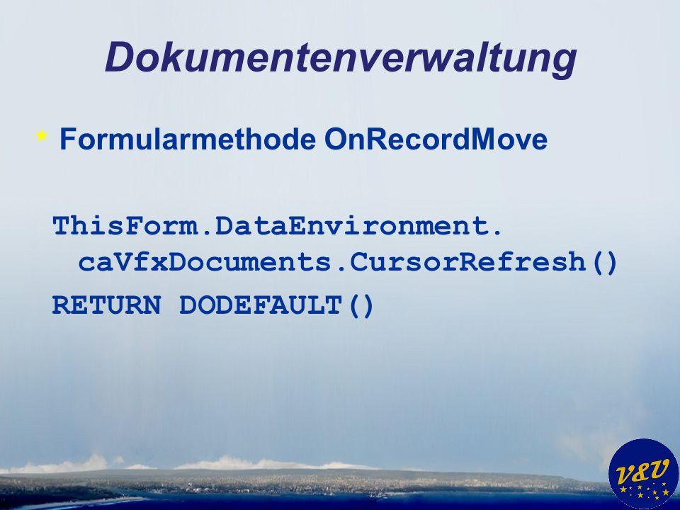 Dokumentenverwaltung * Formularmethode OnRecordMove ThisForm.DataEnvironment. caVfxDocuments.CursorRefresh() RETURN DODEFAULT()