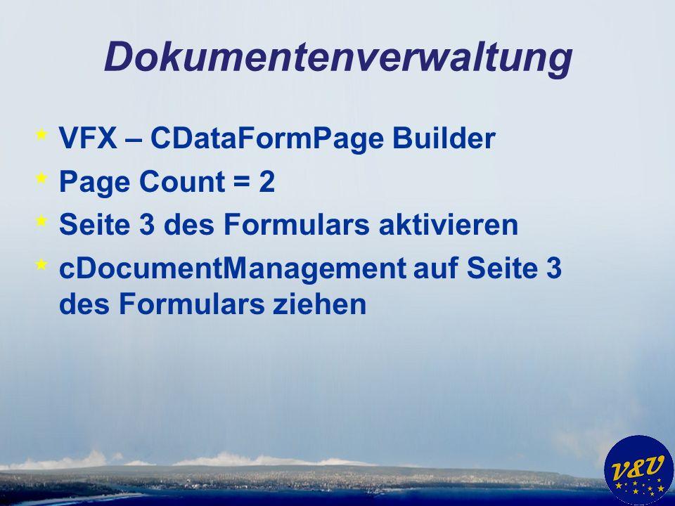 Dokumentenverwaltung * VFX – Document Management Builder * Document Table: caVfxDocuments * Foreign Key from Document table to Parent table: parentkey * Parent Table: customers * Parent Table Key: customerid