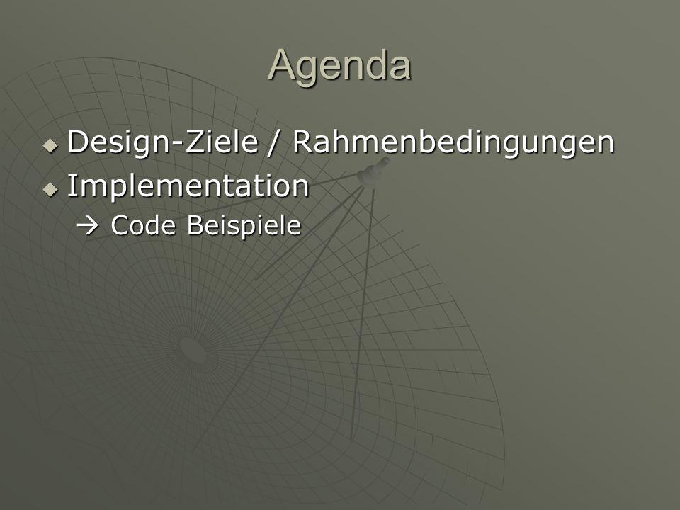 Agenda Design-Ziele / Rahmenbedingungen Design-Ziele / Rahmenbedingungen Implementation Implementation Code Beispiele Code Beispiele
