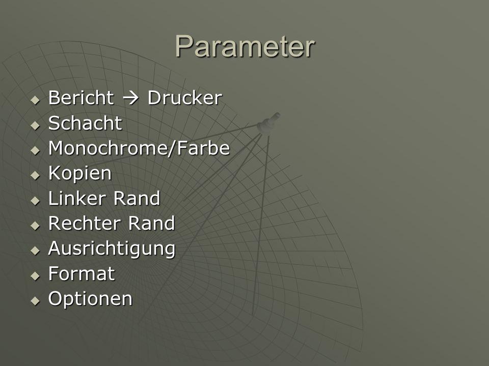 Parameter Bericht Drucker Bericht Drucker Schacht Schacht Monochrome/Farbe Monochrome/Farbe Kopien Kopien Linker Rand Linker Rand Rechter Rand Rechter Rand Ausrichtigung Ausrichtigung Format Format Optionen Optionen