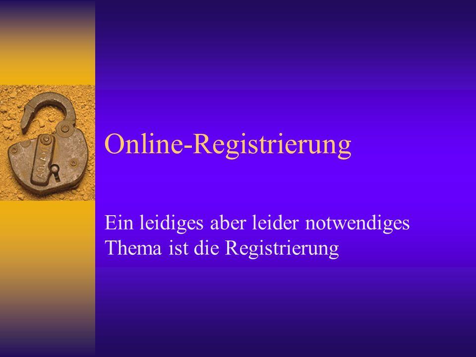 Online-Registrierung Ein leidiges aber leider notwendiges Thema ist die Registrierung
