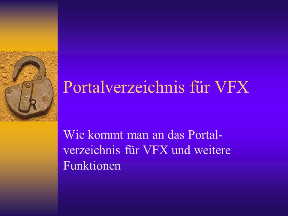 Portalverzeichnis für VFX Wie kommt man an das Portal- verzeichnis für VFX und weitere Funktionen