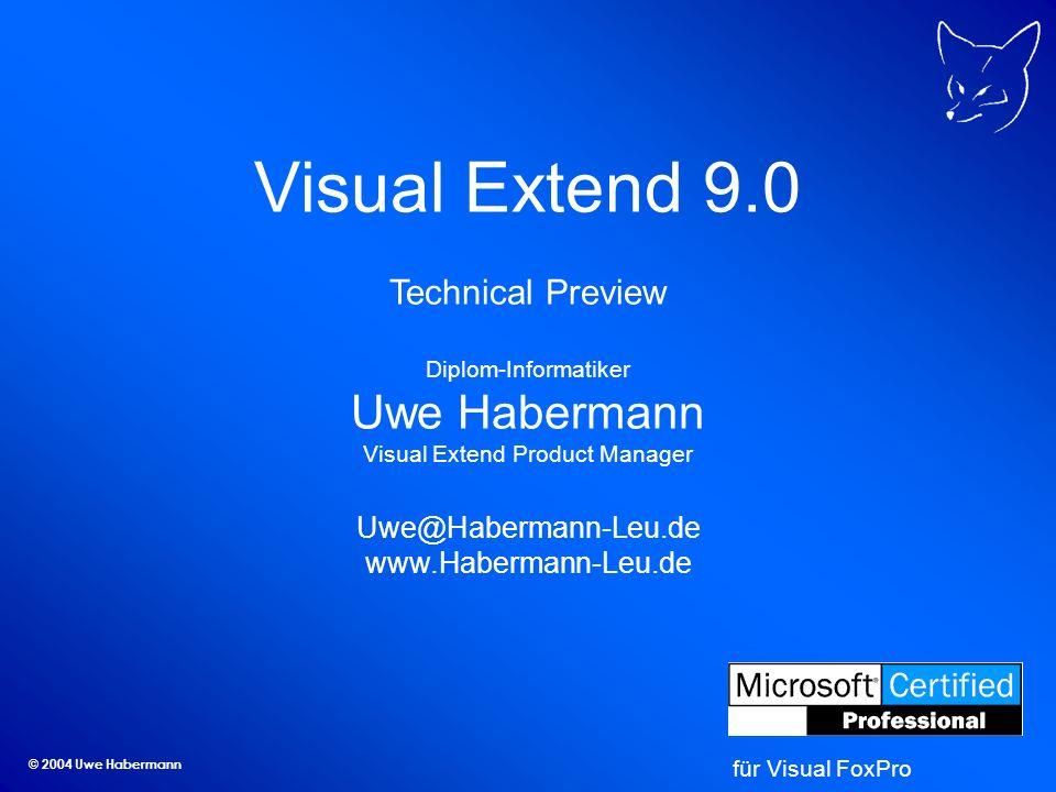 © 2004 Uwe Habermann Visual Extend 9.0 Technical Preview Diplom-Informatiker Uwe Habermann Visual Extend Product Manager Uwe@Habermann-Leu.de www.Habe