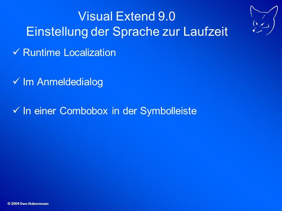 © 2004 Uwe Habermann Visual Extend 9.0 Einstellung der Sprache zur Laufzeit Runtime Localization Im Anmeldedialog In einer Combobox in der Symbolleiste