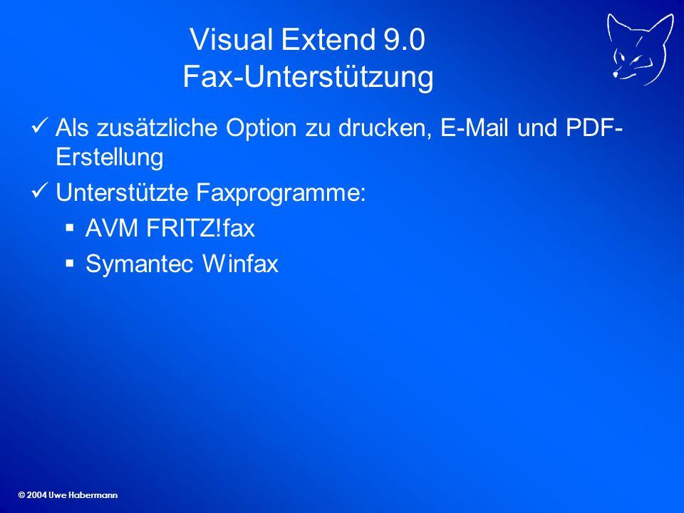 © 2004 Uwe Habermann Visual Extend 9.0 Fax-Unterstützung Als zusätzliche Option zu drucken, E-Mail und PDF- Erstellung Unterstützte Faxprogramme: AVM FRITZ!fax Symantec Winfax