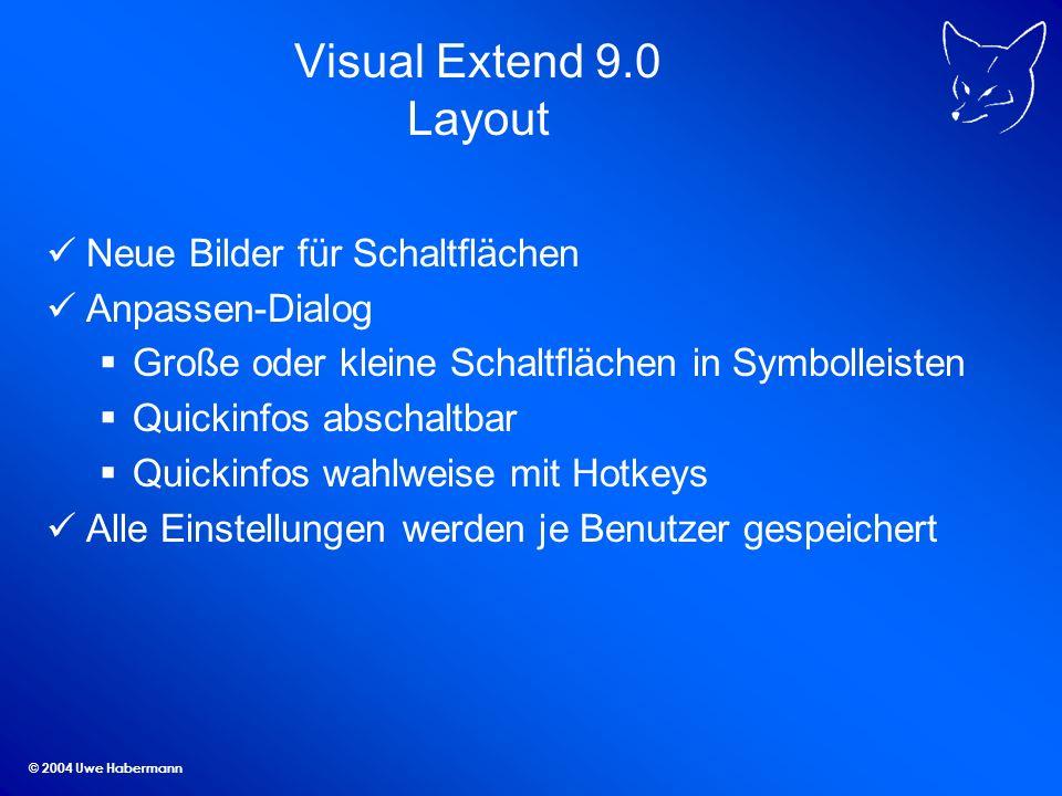 © 2004 Uwe Habermann Visual Extend 9.0 Layout Neue Bilder für Schaltflächen Anpassen-Dialog Große oder kleine Schaltflächen in Symbolleisten Quickinfos abschaltbar Quickinfos wahlweise mit Hotkeys Alle Einstellungen werden je Benutzer gespeichert