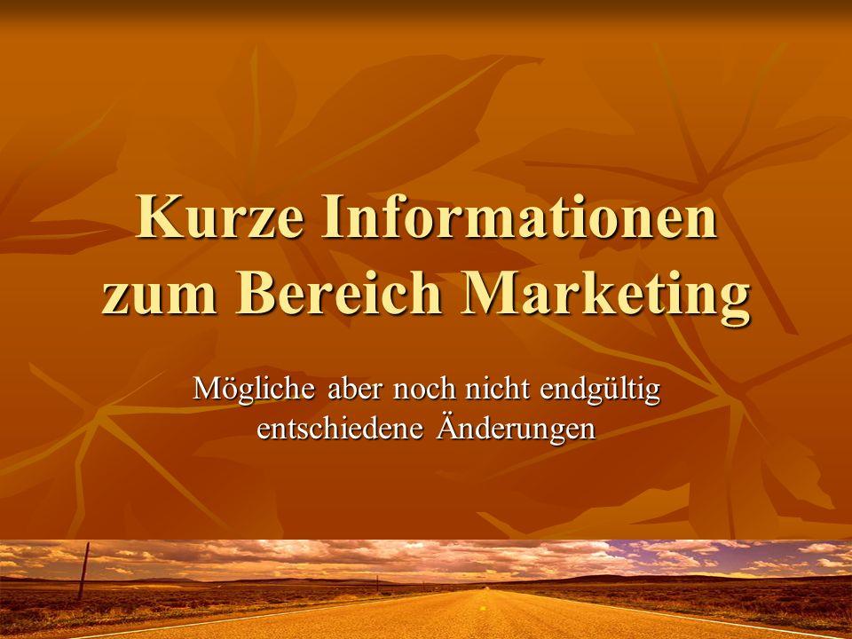 Kurze Informationen zum Bereich Marketing Mögliche aber noch nicht endgültig entschiedene Änderungen