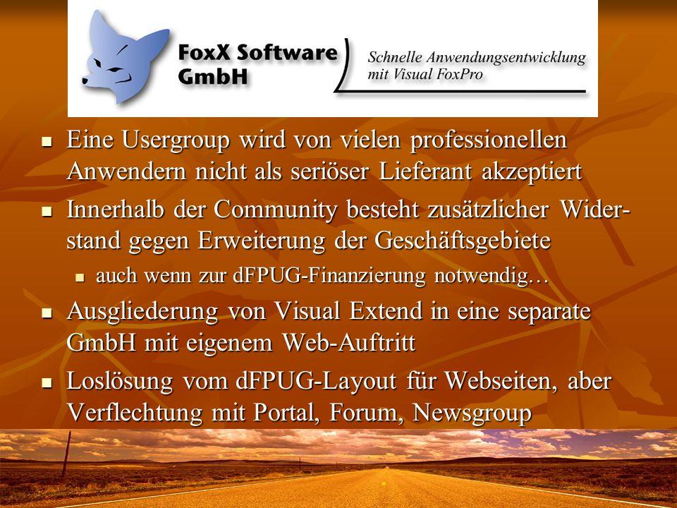 FoxX Software GmbH Eine Usergroup wird von vielen professionellen Anwendern nicht als seriöser Lieferant akzeptiert Eine Usergroup wird von vielen pro