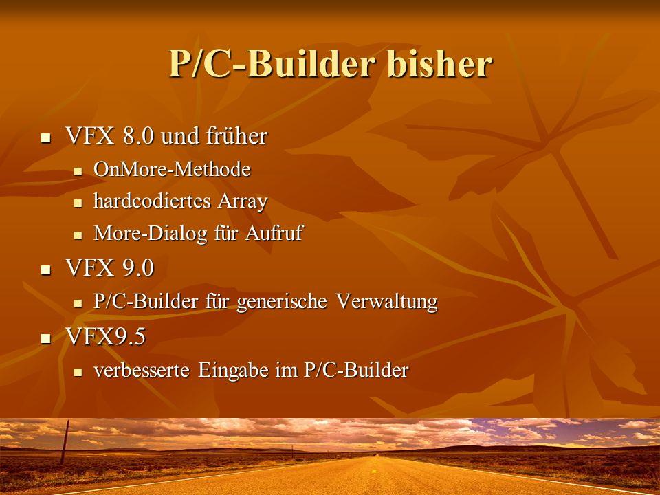 P/C-Builder bisher VFX 8.0 und früher VFX 8.0 und früher OnMore-Methode OnMore-Methode hardcodiertes Array hardcodiertes Array More-Dialog für Aufruf