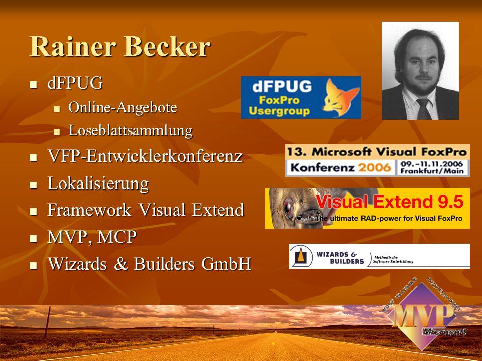 Rainer Becker dFPUG dFPUG Online-Angebote Online-Angebote Loseblattsammlung Loseblattsammlung VFP-Entwicklerkonferenz VFP-Entwicklerkonferenz Lokalisierung Lokalisierung Framework Visual Extend Framework Visual Extend MVP, MCP MVP, MCP Wizards & Builders GmbH Wizards & Builders GmbH