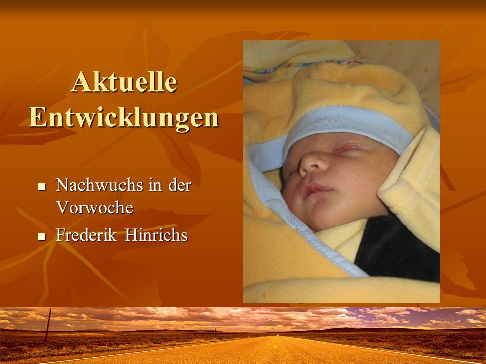 Aktuelle Entwicklungen Nachwuchs in der Vorwoche Nachwuchs in der Vorwoche Frederik Hinrichs Frederik Hinrichs