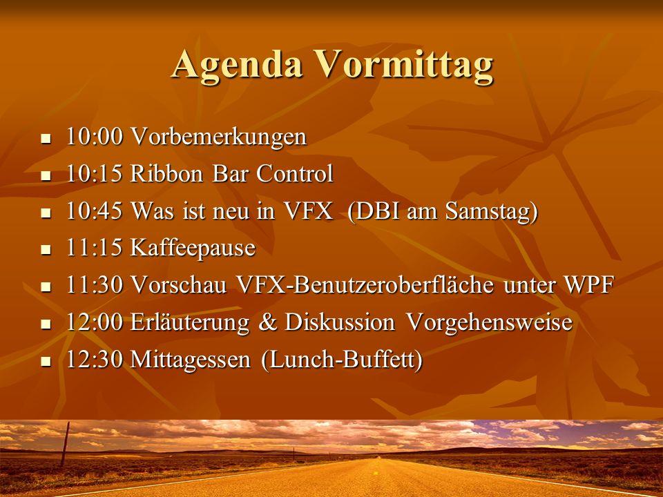 Agenda Vormittag 10:00 Vorbemerkungen 10:00 Vorbemerkungen 10:15 Ribbon Bar Control 10:15 Ribbon Bar Control 10:45 Was ist neu in VFX (DBI am Samstag)